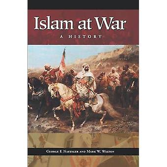 Islam in oorlog A History door Nafziger & George F.