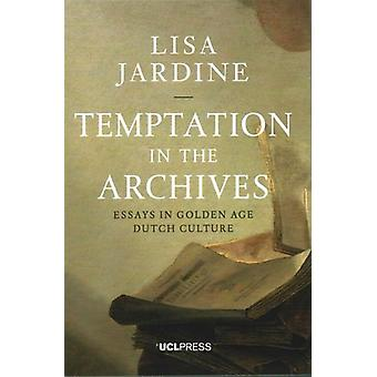 Temptation in the Archives  Essays in Golden Age Dutch Culture by Professor Lisa Jardine