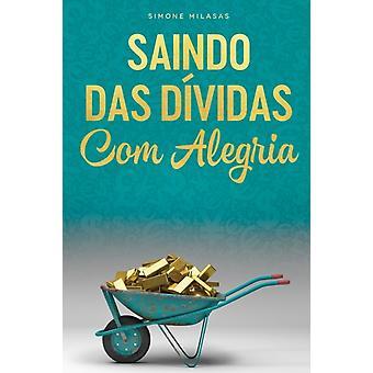 SAINDO DAS DVIDAS COM ALEGRIA  Getting Out of Debt Portuguese by Milasas & Simone
