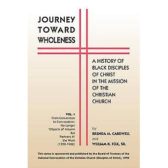 Journey Towards Wholeness A History of Black Disciples of Christ in the Mission of the Christian Church by Cardwell & Brenda M.