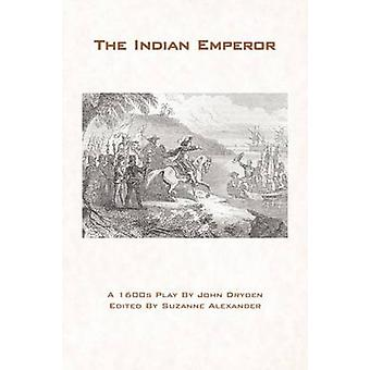 The Indian Emperor by Dryden & John