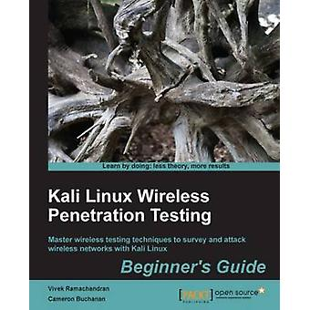 Kali Linux Wireless Penetration Testing Beginners Guide by Buchanan & Cameron