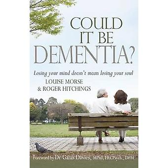 Could It Be Dementia by Morse & Louise