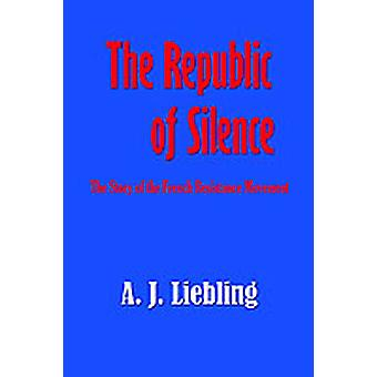 The Republic of Silence by Liebling & A. J.