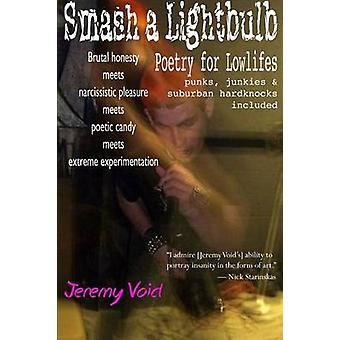 Smash a Lightbulb Poetry for Lowlifes by Void & Jeremy