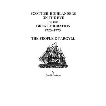 Scottish Highlanders on the Eve of the Great Migration 17251775 The People of Argyll by Dobson & David