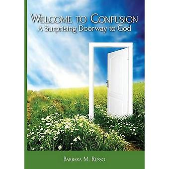 Welcome to Confusion A Surprising Doorway to God by Russo & Barbara M.