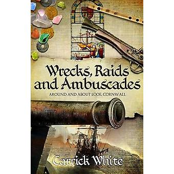 Wrecks Raids and Ambuscades Around and About Looe Cornwall by White & Carrick