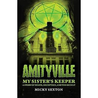 Amityville  My Sisters Keeper  A Story of Death Deception and the Occult by Sexton & Micky