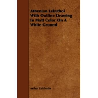 Athenian Lekythoi With Outline Drawing In Matt Color On A White Ground by Fairbanks & Arthur