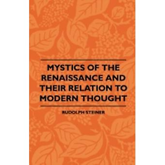 Mystics Of The Renaissance And Their Relation To Modern Thought by Rudolph Steiner