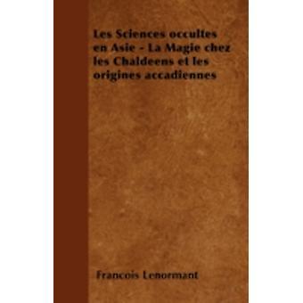 Les Sciences occultes en Asie  La Magie chez les Chaldens et les origines accadiennes by Lenormant & Franois