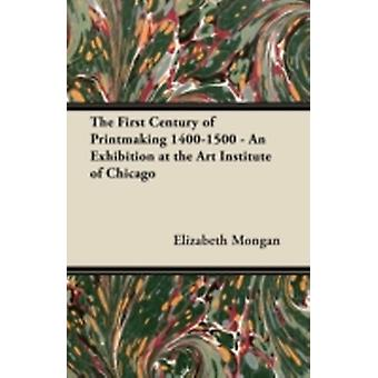 The First Century of Printmaking 14001500  An Exhibition at the Art Institute of Chicago by Mongan & Elizabeth