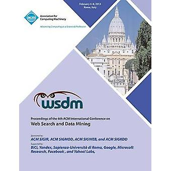 Wsdm 13 Proceedings of the 6th ACM International Conference on Web Search and Data Mining by Wsdm 13 Conference Committee