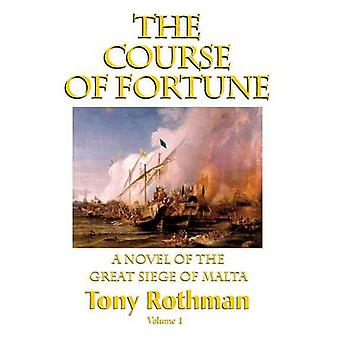 The Course of FortuneA Novel of the Great Siege of Malta Vol. 1 by Rothman & Tony