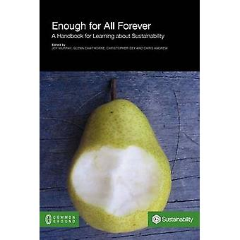 Enough for All Forever A Handbook for Learning about Sustainability by Murray & Joy