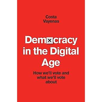 Democracy In The Digital Age How well Vote and what well vote about by Vayenas & Costa