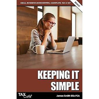 Keeping It Simple 201617 Small Business Bookkeeping Cash Flow Tax  VAT by Smith & James