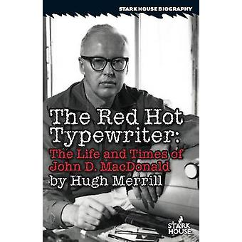 The Red Hot Typewriter The Life and Times of John D. MacDonald by Merrill & Hugh