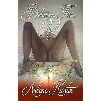 Between These Thighs by Hunter & Arlene