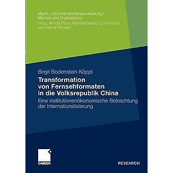Transformation von Fernsehformaten in die Volksrepublik China  Eine institutionenkonomische Betrachtung der Internationalisierung by BodensteinKoeppl & Birgit