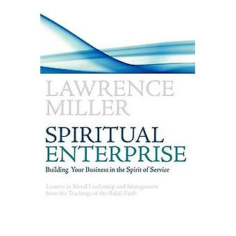 Spiritual Enterprise by Miller & Lawrence M