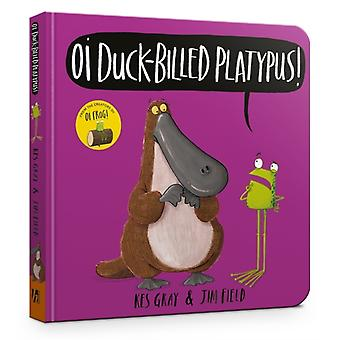 Oi Duckbilled Platypus Board Book by Kes Gray & Illustrated by Jim Field