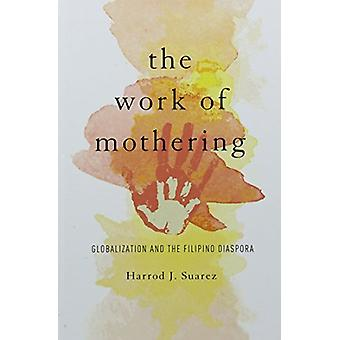 The Work of Mothering - Globalization and the Filipino Diaspora by Har