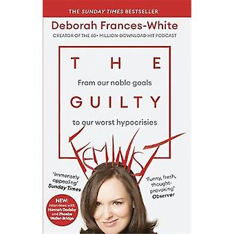 The Guilty Feminist - From our noble goals to our worst hypocrisies by