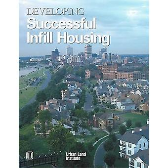 Developing Successful Infill Housing by Diane R. Suchman - 9780874208