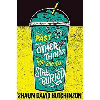 The Past and Other Things That Should Stay Buried by Shaun David Hutc