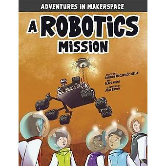 A Robotics Mission by Shannon Mcclintock Miller - 9781496577504 Book