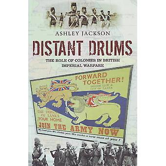 Distant Drums - The Role of Colonies in British Imperial Warfare by As
