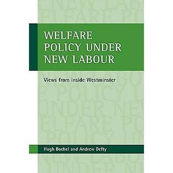 Welfare Policy Under New Labour - Views from Inside Westminster by Hug