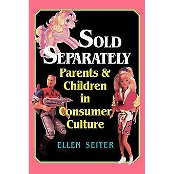 Sold Separately - Children and Parents in Consumer Culture by Ellen Se