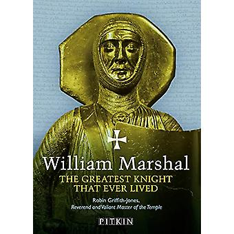William Marshal - The Greatest Knight That Ever Lived von Robin Griffit
