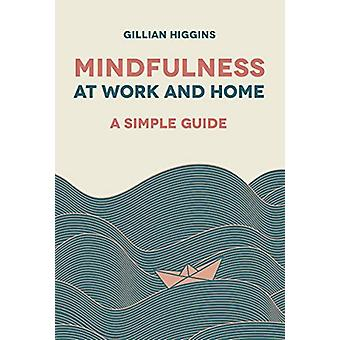 Mindfulness at Work and Home - A Simple Guide by Gillian Higgins - 978