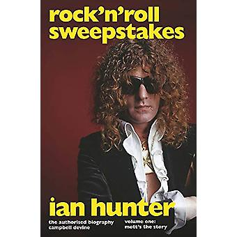 Rock'n'Roll Sweepstakes - The Official Biography of Ian Hunter (Volume