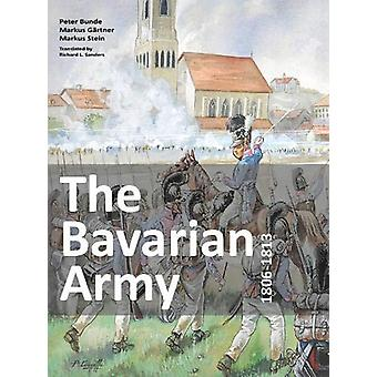 The Bavarian Army 1806-1813 by Peter Bunde - 9783938447994 Book
