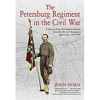 The Petersburg Regiment in the Civil War - A History of the 12th Virgi