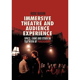 Immersive Theatre and Audience Experience  Space Game and Story in the Work of Punchdrunk by Rose Biggin