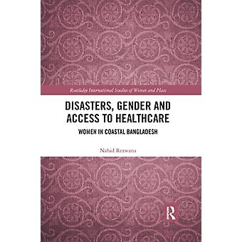 Disasters Gender and Access to Healthcare by Rezwana & Nahid