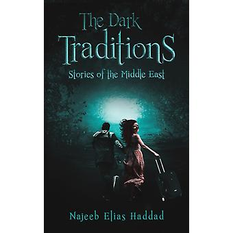 The Dark Traditions by Najeeb Elias Haddad