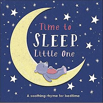 Time to Sleep, Little One:� A soothing rhyme for bedtime [Board book]