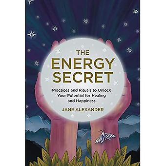 The Energy Secret: Practices and Rituals to Unlock Your Potential for Healing and Happiness