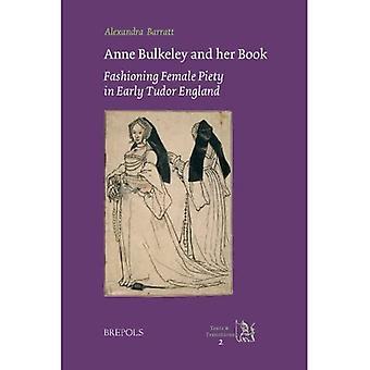 Anne Bulkeley en haar boek: Fashioning Vrouwelijke Vroomheid in Early Tudor Engeland. a Study of London, British Library, MS Harley 494