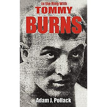 In the Ring With Tommy Burns door Adam J. Pollack - 9780979982231 Boek