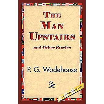 The Man Upstairs and Other Stories by P G Wodehouse - 9781421833972 B