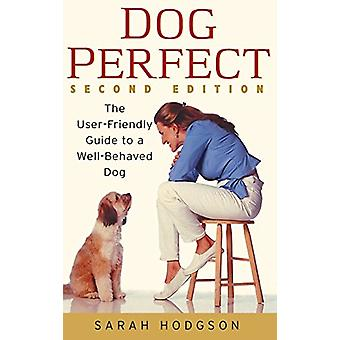 Dogperfect - The User-Friendly Guide to a Well-Behaved Dog by Sarah Ho