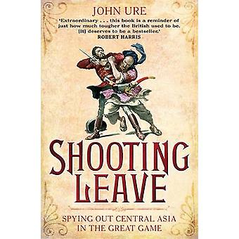 Shooting Leave - Spying Out Asia Central in the Great Game de John Ure